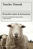 El pueblo contra la democracia: Por qué nuestra libertad está en peligro y cómo salvarla