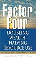 Factor Four: Doubling Wealth, Halving Resource Use   A Report To The Club Of Rome