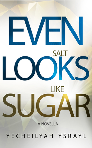 Even Salt Looks Like Sugar, a novella