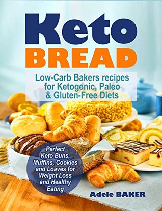 Keto Bread: Low-Carb Bakers recipes for Ketogenic, Paleo, & Gluten-Free Diets