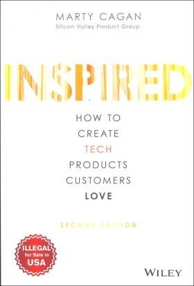 INSPIRED : HOW TO CREATE TECH PRODUCTS CUSTOMERS LOVE 2/E