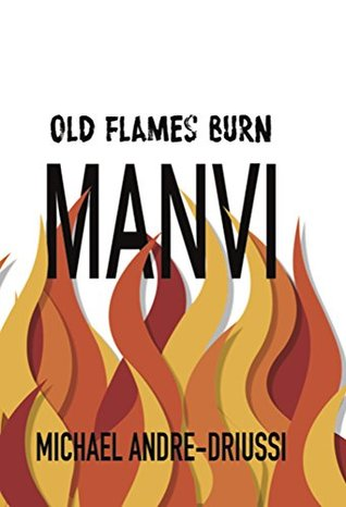 Old Flames Burn Manvi by Michael Andre-Driussi