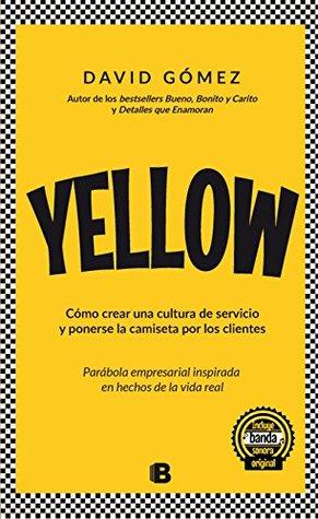 Yellow. Cómo crear una cultura de servicio y ponerse la camis... by David Gómez Gómez