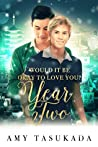 Year Two (Would it Be Okay to Love You? #4)