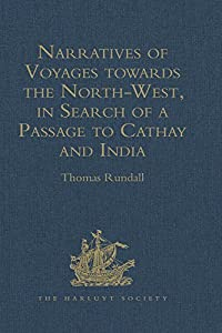 Narratives of Voyages towards the North-West, in Search of a Passage to Cathay and India, 1496 to 1631: With Selections from the early Records of the Honourable ... Museum (Hakluyt Society, First Series)