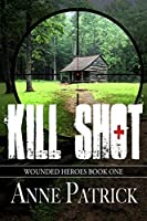 Kill Shot (Wounded Heroes Series Book 1)