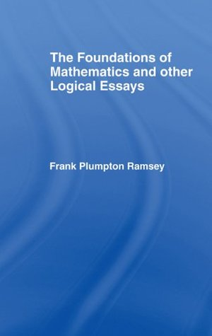 Foundations of Mathematics and other Logical Essays (International Library of Philosophy)