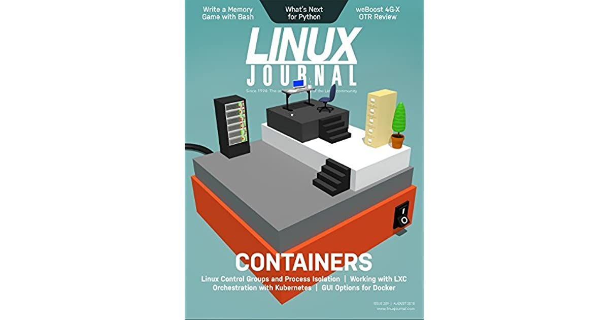 Linux Journal August 2018: Deep Dive: Containers by Carlie Fairchild