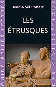Les Etrusques (Guides Belles Lettres des civilisations t. 15)