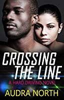 Crossing the Line (Hard Driving , #3)