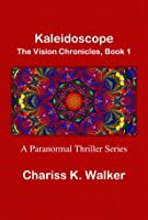 Kaleidoscope (The Vision Chronicles Large Print, #1)