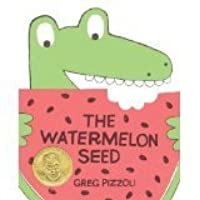The Watermelon Seed by Greg Pizzoli (2013-08-01)