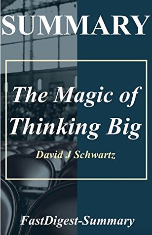 Summary of The Magic of Thinking Big by David J. Schwartz (The Magic of Thinking Big: Book, Paperback, Hardcover, Audible, Summary, Audiobook Book 1)