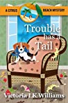 Trouble Has A Tail (Citrus Beach Mysteries)