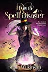 How to Spell Disaster (The Magical Misadventures of Emily Rand, #3)