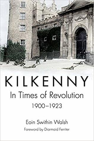Kilkenny: In Times of Revolution, 1900-1923