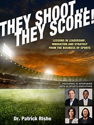 They Shoot... They Score!: Lessons in Leadership, Innovation and Strategy from the Business of Sports