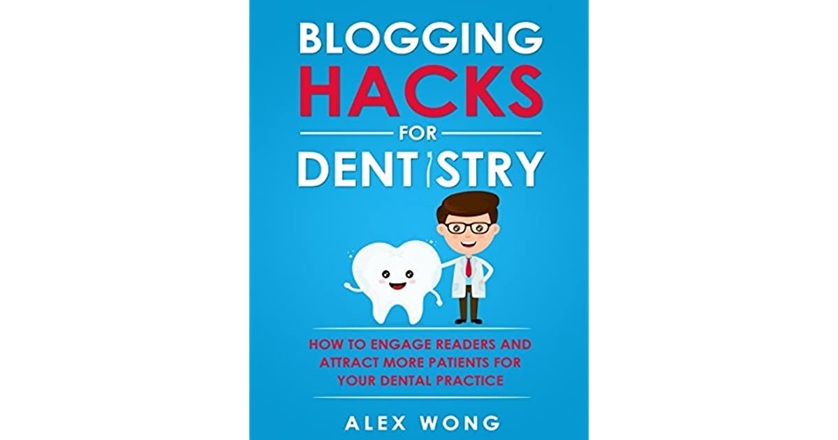 Blogging Hacks For Dentistry: How To Engage Readers And