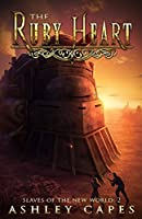 The Ruby Heart: A Steampunk Adventure (Slaves of the New World Book 2)