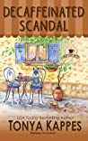 Decaffeinated Scandal by Tonya Kappes