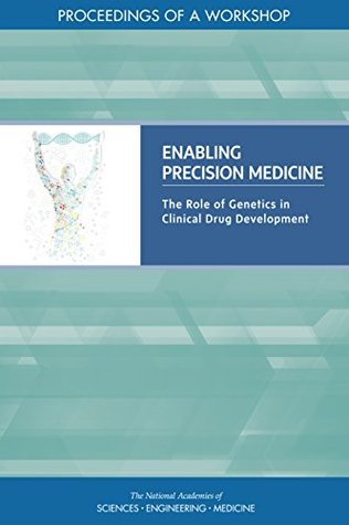 Enabling Precision Medicine: The Role of Genetics in Clinical Drug Development: Proceedings of a Workshop