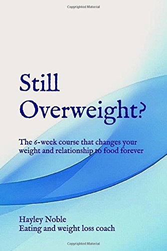 Still Overweight?: The 6-week course that changes your weight and relationship to food forever  by  Hayley Noble