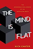 Mind Is Flat: The Remarkable Shallowness of the Improvising Brain