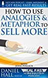 How to Use Analogies and Metaphor to Sell More (Real Fast Results Book 94)