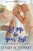 Let Me Be Your Last (Music and Letters Series)