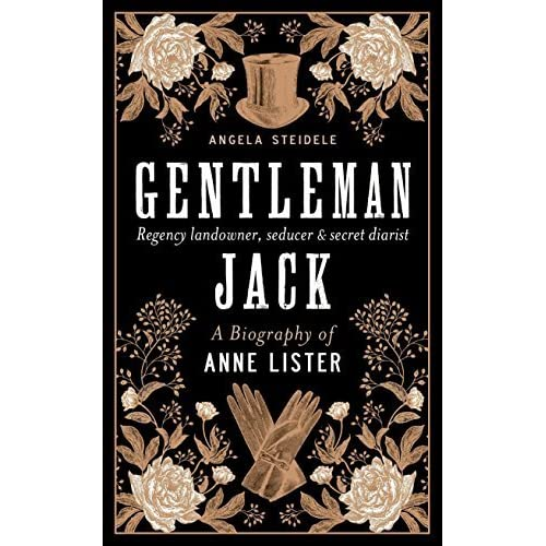 Gentleman Jack: A Biography of Anne Lister, Regency
