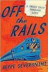 Off The Rails: A Train Trip Through Life