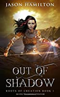 Out of Shadow (Roots of Creation #1)