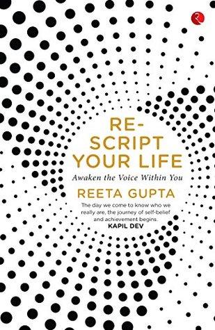 Rescript Your Life: Awaken the Voice Within You by Reeta Gupta