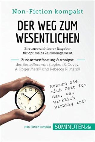 Der Weg zum Wesentlichen von Stephen R. Covey, A. Roger Merrill und Rebecca R. Merrill (Zusammenfassung & Analyse): Ein unverzichtbarer Ratgeber für optimales ... (Non-Fiction kompakt)