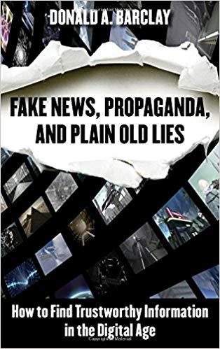 Fake News, Propaganda, and Plain Old Lies How to Find Trustworthy Information in the Digital Age