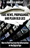 Fake News, Propaganda, and Plain Old Lies by Donald A. Barclay