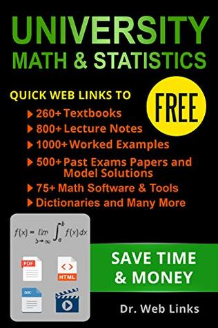 University Math and Statistics: Quick Web Links to FREE 260+ Textbooks, 800+ Lecture notes, 1000+ Worked examples, past exams papers with solutions, Dictionaries,Software and tools, and Many more...