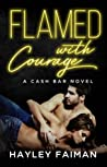 Flamed with Courage (Cash Bar #3) by Hayley Faiman