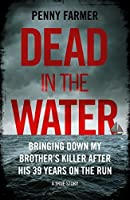 Dead in the Water - Bringing Down My Brother's Killer After His 39 Years On The Run - A True Story