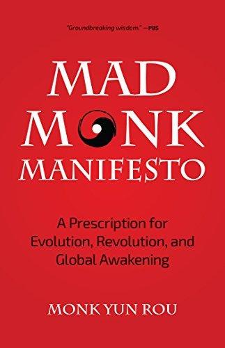 The Mad Monk Manifesto A Prescription for Evolution Revolution and Global Awakening