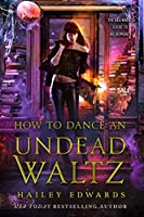 How to Dance an Undead Waltz (Beginner's Guide to Necromancy, #4)