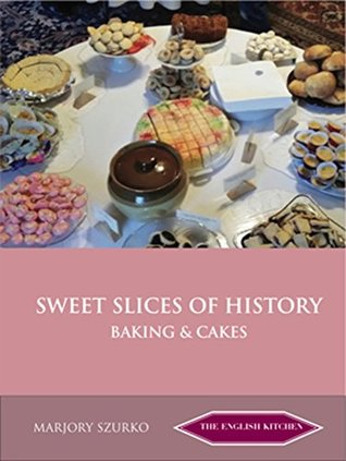 Sweet Slices of History: Baking and Cakes Marjory Szurko