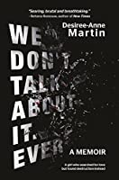We Don't Talk About It. Ever: A memoir – A girl who searched for love but found destruction instead