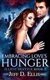 Embracing Love's Hunger by Jeff D. Ellis