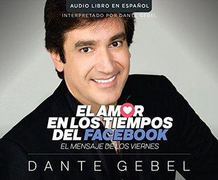El Amor En Los Tiempos del Facebook (Love in the Time of Facebook): El Mensaje de Los Viernes