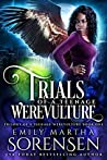 Trials of a Teenage Werevulture (Trilogy of a Teenage Werevulture #1)