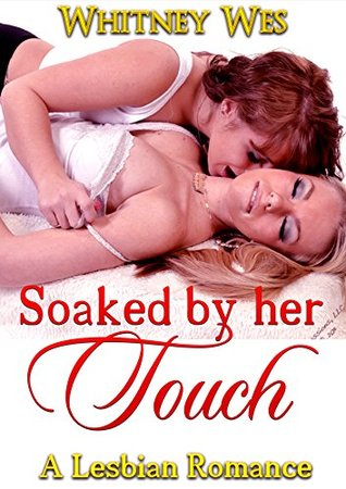 Lesbian: Soaked by Her Touch (Lesbian Romance, Lesbian Fiction, First Time Lesbian)