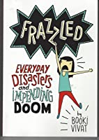 Frazzled, Everyday Disasters and Impending Doom