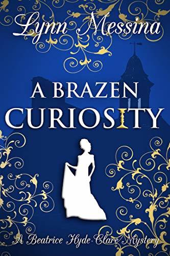 Lynn Messina - Beatrice Hyde-Clare Mysteries 1 - A Brazen Curiosity