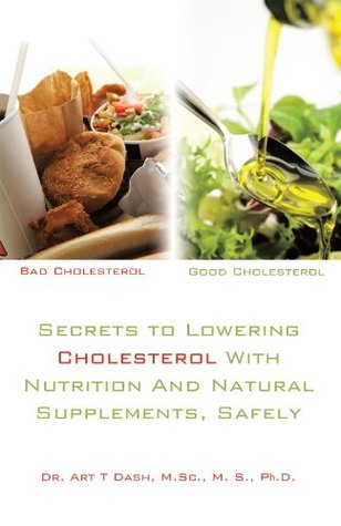 Secrets to Lowering Cholesterol with Nutrition and Natural Supplements, Safely